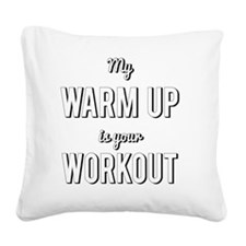 My Warm Up is Your Workout Square Canvas Pillow
