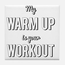 My Warm Up is Your Workout Tile Coaster