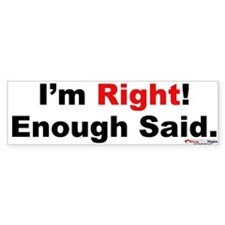 I'm Right Enough Said Bumper Bumper Sticker