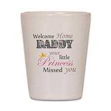 Welcome Home Daddy (Princess) Shot Glass