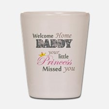 Welcome Home Daddy (Princess) Shot Glass