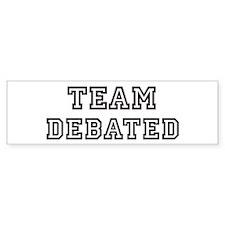 Team DEBATED Bumper Bumper Sticker