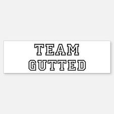 Team GUTTED Bumper Bumper Bumper Sticker
