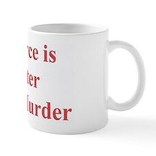 Divorce is better than murder Mug