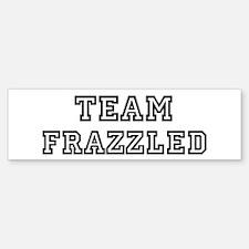 Team FRAZZLED Bumper Bumper Bumper Sticker