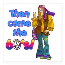 """THEN-CAME-THE-60S Square Car Magnet 3"""" x 3"""""""