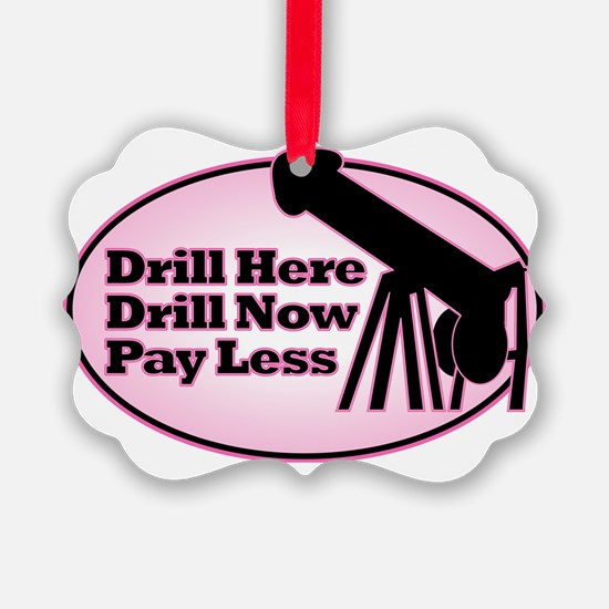 Drill Here Drill Now Ornament