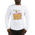 It's A Piece Of Cake Long Sleeve T-Shirt