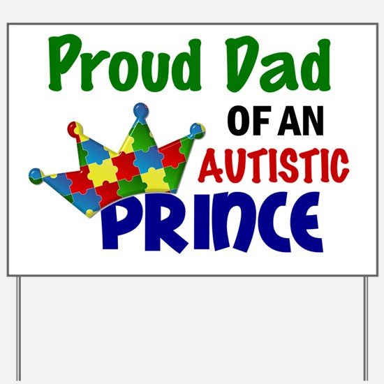 D Proud Dad Autistic Prince Yard Sign
