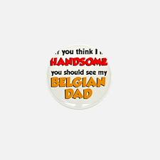 Im Handsome Belgian Dad Mini Button