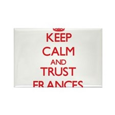 Keep Calm and TRUST Frances Magnets