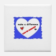 """MAKE A DIFFERENCE """"CARE FOR SOMEONE"""" Tile Coaster"""