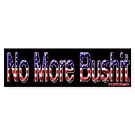 No More Bushit Bumper Sticker