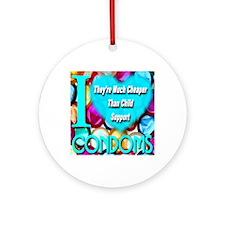 ilove_condoms_cheaper_than_child_su Round Ornament