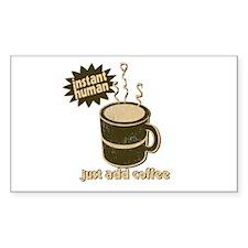 Instant Human Just Add Coffee Sticker (Rectangular