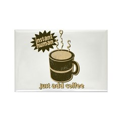 Instant Human Just Add Coffee Rectangle Magnet (10