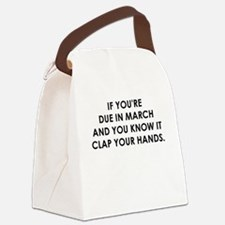 IF YOURE DUE IN MARCH Canvas Lunch Bag