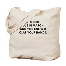 IF YOURE DUE IN MARCH Tote Bag
