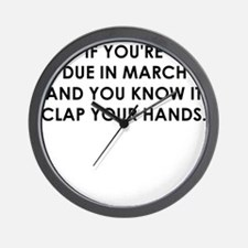 IF YOURE DUE IN MARCH Wall Clock