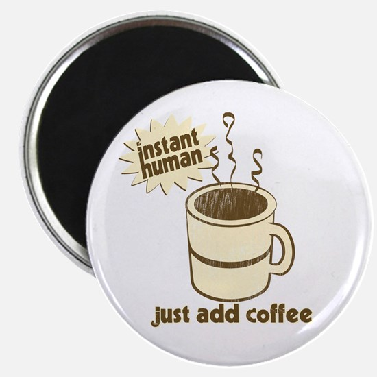 "Instant Human Just Add Coffee 2.25"" Magnet (100 pa"