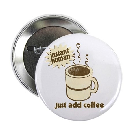 """Instant Human Just Add Coffee 2.25"""" Button (100 pa"""