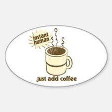 Instant Human Just Add Coffee Oval Decal
