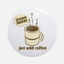 Instant Human Just Add Coffee Ornament (Round)