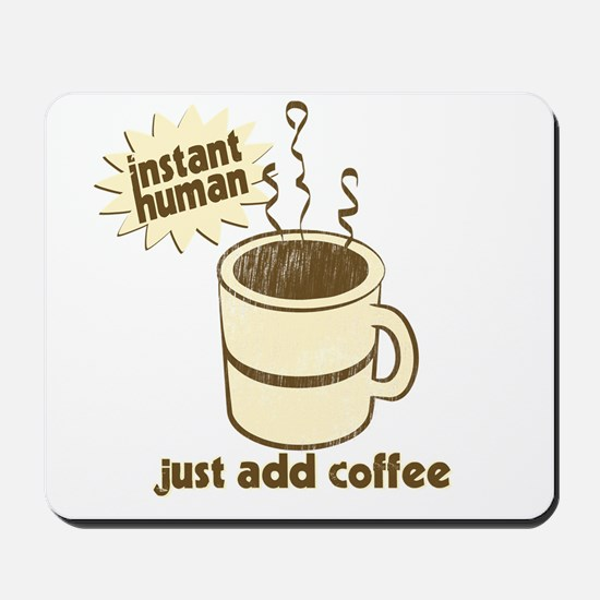 Instant Human Just Add Coffee Mousepad