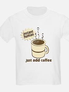 Instant Human Just Add Coffee Kids T-Shirt