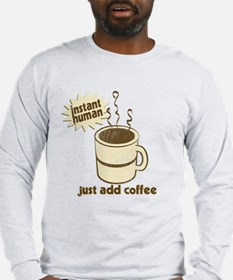 Instant Human Just Add Coffee Long Sleeve T-Shirt