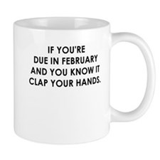 IF YOURE DUE IN FEBRUARY Mugs