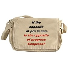 IF THE OPPOSITE OF PRO IS CON... Messenger Bag