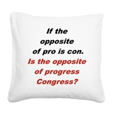 IF THE OPPOSITE OF PRO IS CON Square Canvas Pillow