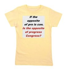 IF THE OPPOSITE OF PRO IS CON... Girl's Tee