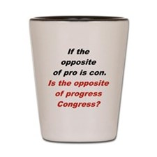IF THE OPPOSITE OF PRO IS CON... Shot Glass
