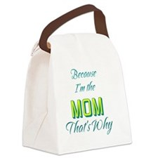 Because Im the MOM-2 Canvas Lunch Bag