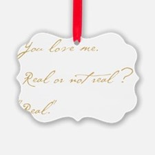 you love me real Ornament