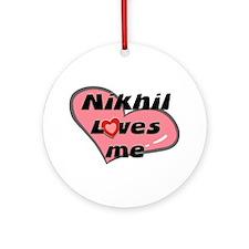 nikhil loves me  Ornament (Round)