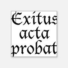 """Exitus_acta_probat Square Sticker 3"""" x 3"""""""