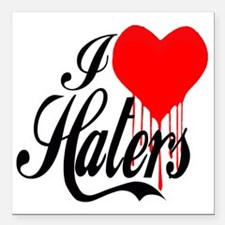"i love haters5 copy Square Car Magnet 3"" x 3"""
