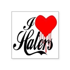 "i love haters5 copy Square Sticker 3"" x 3"""