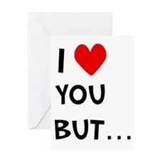 I Love You But.. Greeting Card