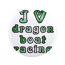 "I Love Dragon Boat Racing 3.5"" Button"
