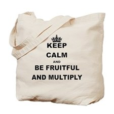 KEEP CALM AND BE FRUITFUL AND MULTIPLY Tote Bag