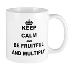 KEEP CALM AND BE FRUITFUL AND MULTIPLY Mugs