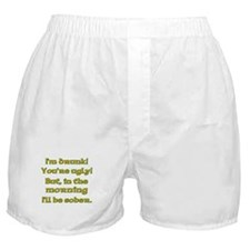 I'm Drunk! Your Ugly! Boxer Shorts
