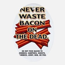 never-waste-bacon-2012a Oval Ornament