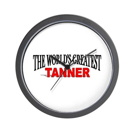 """""""The World's Greatest Tanner"""" Wall Clock"""