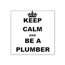 KEEP CALM AND BE A PLUMBER Sticker