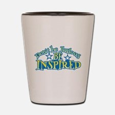 Dont be JEALOUS, be INSPIRED! Shot Glass